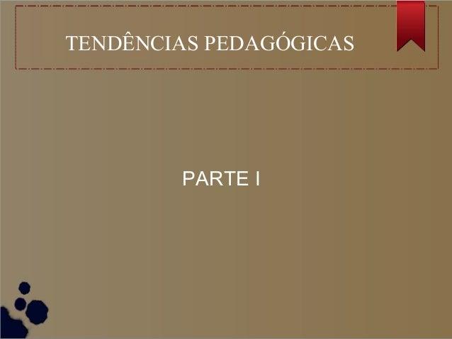 TENDÊNCIAS PEDAGÓGICAS        PARTE I