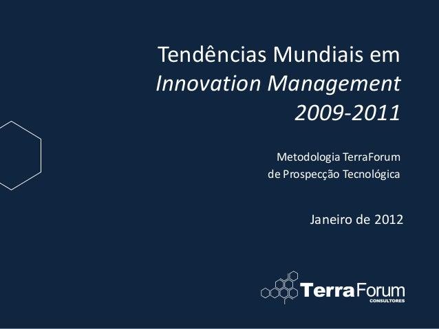 Tendências Mundiais em Innovation Management 2009-2011 Janeiro de 2012 Metodologia TerraForum de Prospecção Tecnológica