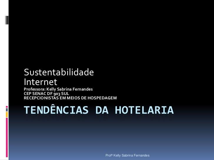SustentabilidadeInternetProfessora: Kelly Sabrina FernandesCEP SENAC DF 903 SULRECEPCIONISTAS EM MEIOS DE HOSPEDAGEMTENDÊN...