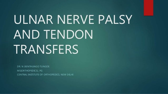 ULNAR NERVE PALSY AND TENDON TRANSFERS DR. N .BENTHUNGO TUNGOE MS(ORTHOPEDICS), PG CENTRAL INSTITUTE OF ORTHOPEDICS, NEW D...