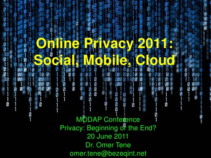 Online Privacy 2011:Social, Mobile, Cloud        MODAP Conference   Privacy: Beginning or the End?            20 June 2011...