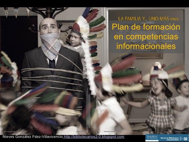 Plan de formación en competencias informacionales Nieves González Fdez-Villavicencio  http://bibliotecarios2-0.blogspot.com