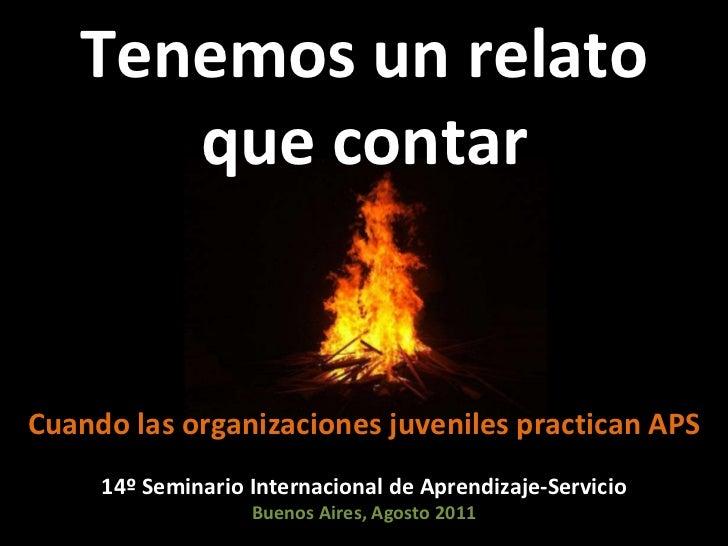 Tenemos un relato que contar Cuando las organizaciones juveniles practican APS 14º Seminario Internacional de Aprendizaje-...