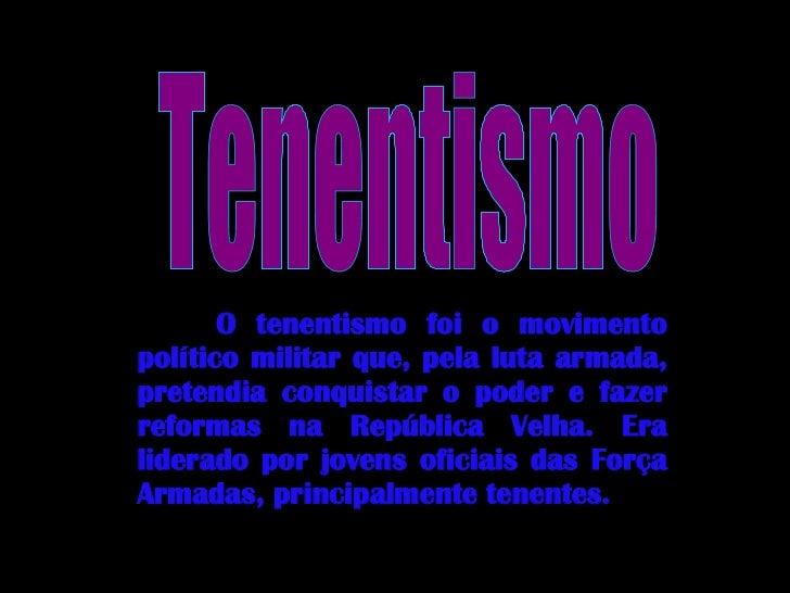 O tenentismo foi o movimento político militar que, pela luta armada, pretendia conquistar o poder e fazer reformas na Repú...