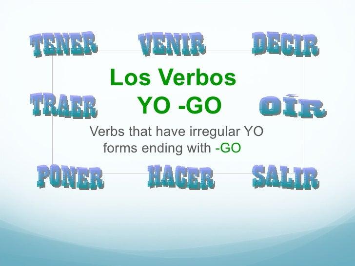 Los Verbos     YO -GOVerbs that have irregular YO  forms ending with -GO