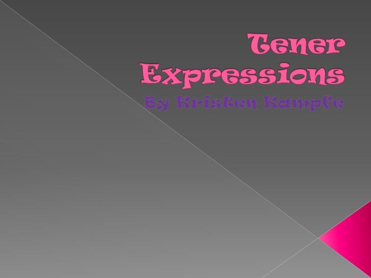 Tener Expressions<br />By Kristen Kampfe<br />