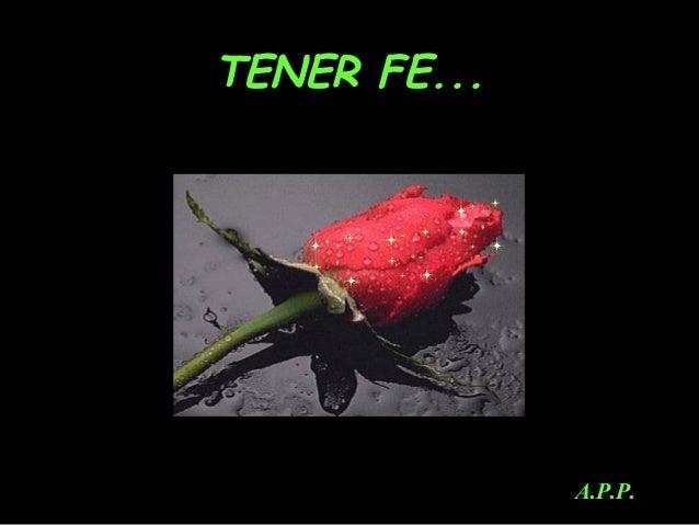 TENER FE...  A.P.P.