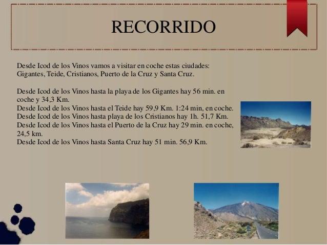 RECORRIDO Desde Icod de los Vinos vamos a visitar en coche estas ciudades: Gigantes, Teide, Cristianos, Puerto de la Cruz ...