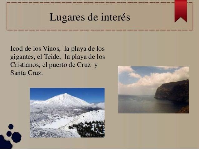 Lugares de interés Icod de los Vinos, la playa de los gigantes, el Teide, la playa de los Cristianos, el puerto de Cruz y ...