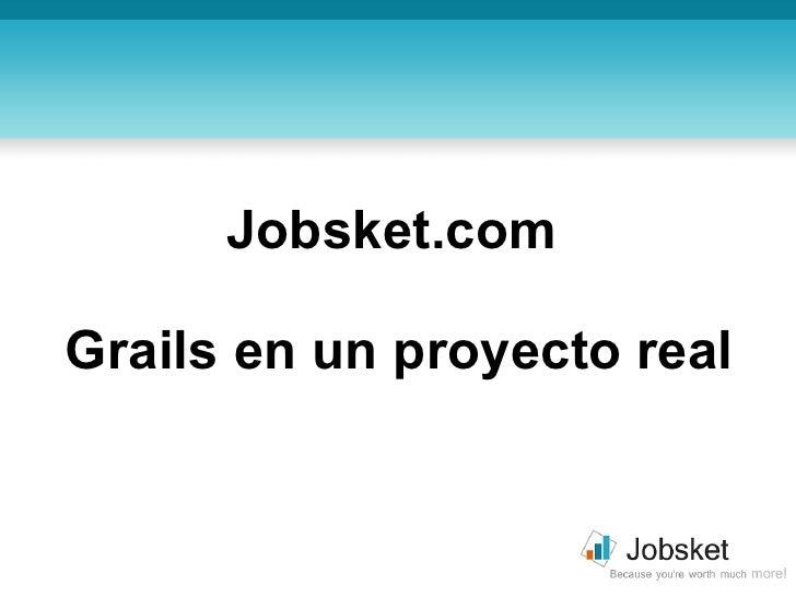 Jobsket.com  Grails en un proyecto real