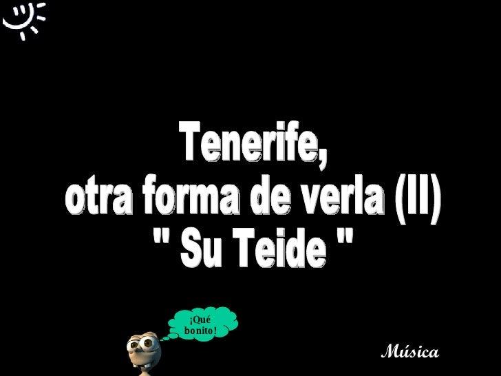 Tenerife,  otra forma de verla (II) '' Su Teide '' ¡Qué bonito! Música