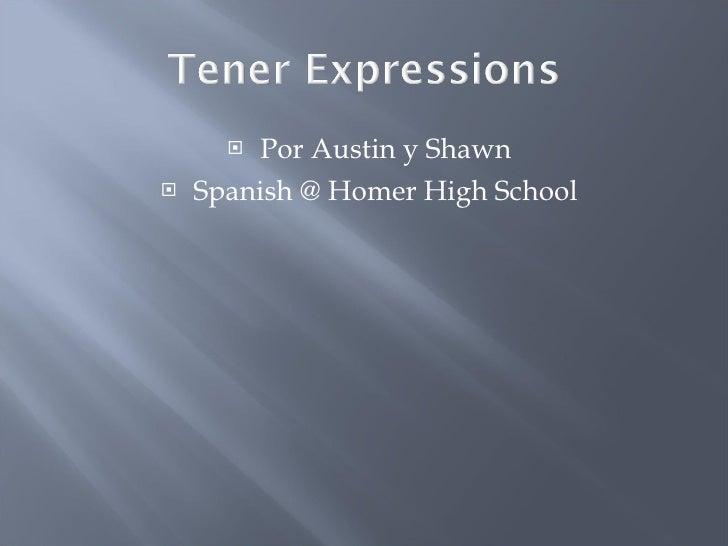 <ul><li>Por Austin y Shawn </li></ul><ul><li>Spanish @ Homer High School </li></ul>