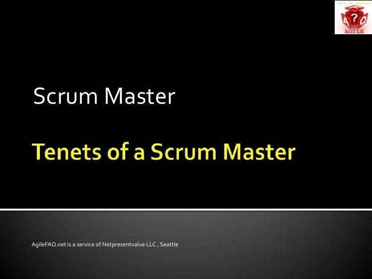 Tenets of a Scrum Master<br />Scrum Master <br />AgileFAQ.net is a service of Netpresentvalue LLC , Seattle<br />