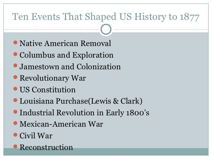Ten Events That Shaped US History to 1877Native American RemovalColumbus and ExplorationJamestown and ColonizationRevo...