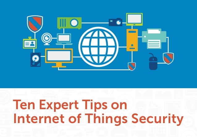 13 Ten Expert Tips on Internet of Things Security