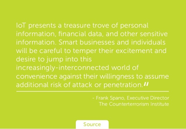 IoT presents a treasure trove of personal information, financial data, and other sensitive information. Smart businesses an...