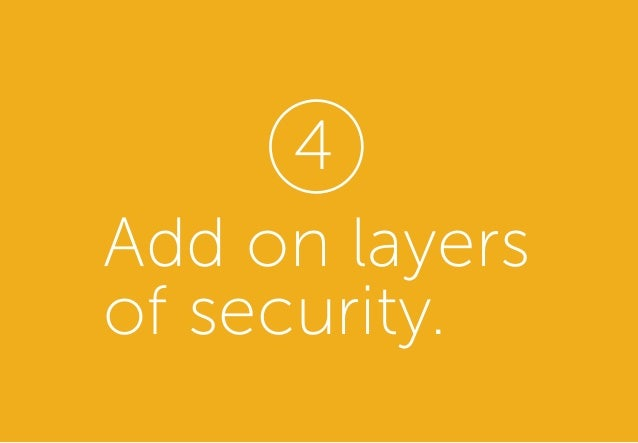 Add on layers of security. 4