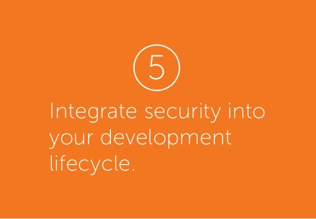 Integrate security into your development lifecycle. 5