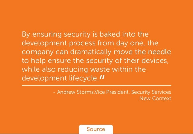 By ensuring security is baked into the development process from day one, the company can dramatically move the needle to h...