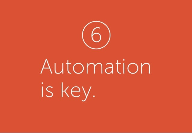 Automation is key. 6