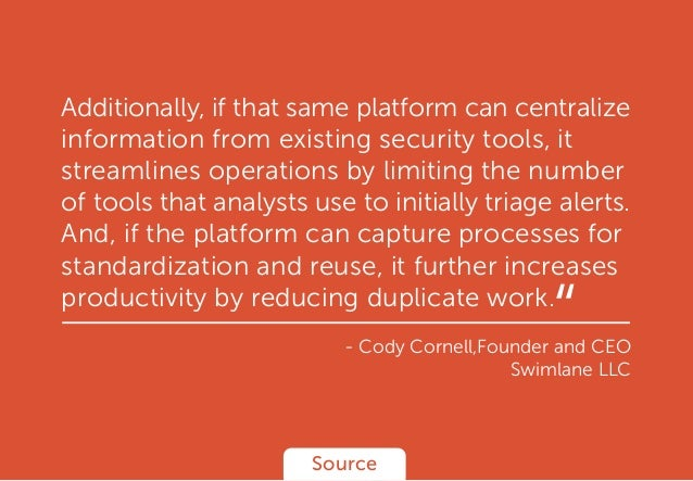 Additionally, if that same platform can centralize information from existing security tools, it streamlines operations by ...