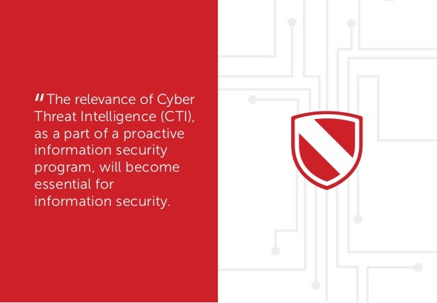 The relevance of Cyber Threat Intelligence (CTI), as a part of a proactive information security program, will become essen...