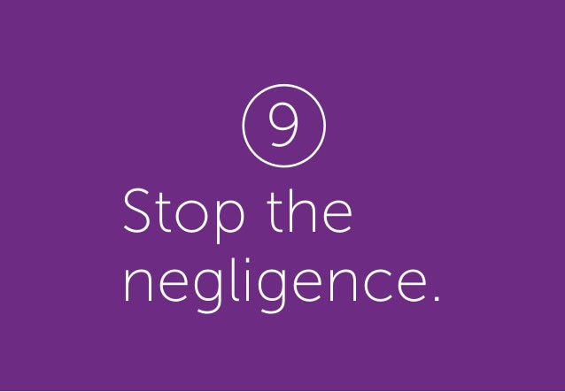 Stop the negligence. 9