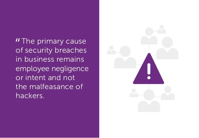 The primary cause of security breaches in business remains employee negligence or intent and not the malfeasance of hacker...