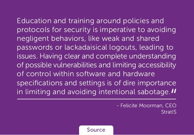 Education and training around policies and protocols for security is imperative to avoiding negligent behaviors, like weak...