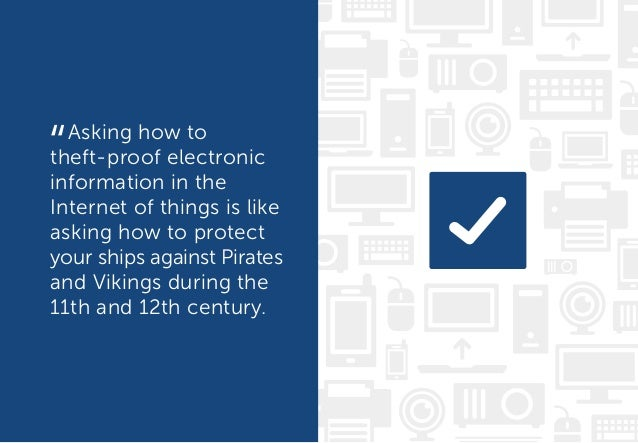 Asking how to theft-proof electronic information in the Internet of things is like asking how to protect your ships agains...