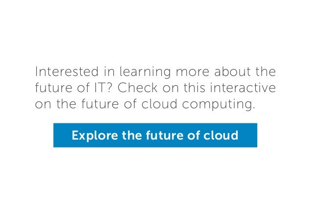 Interested in learning more about the future of IT? Check on this interactive on the future of cloud computing. Explore th...