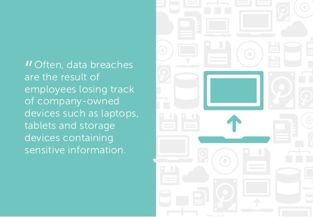 Often, data breaches are the result of employees losing track of company-owned devices such as laptops, tablets and storag...