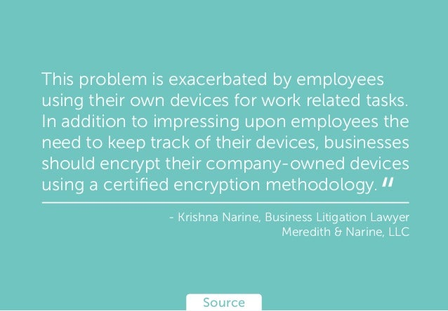 This problem is exacerbated by employees using their own devices for work related tasks. In addition to impressing upon em...