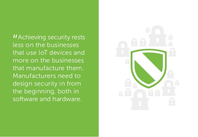 Achieving security rests less on the businesses that use IoT devices and more on the businesses that manufacture them. Man...