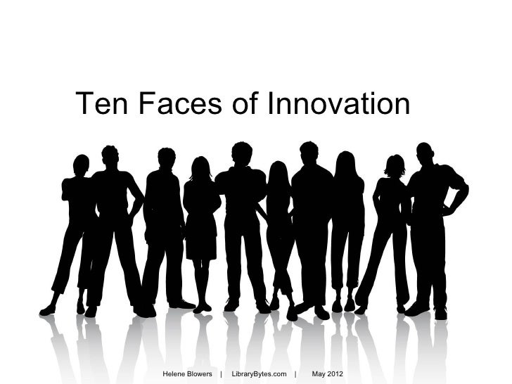 Ten Faces of Innovation      Helene Blowers   |   LibraryBytes.com   |   May 2012