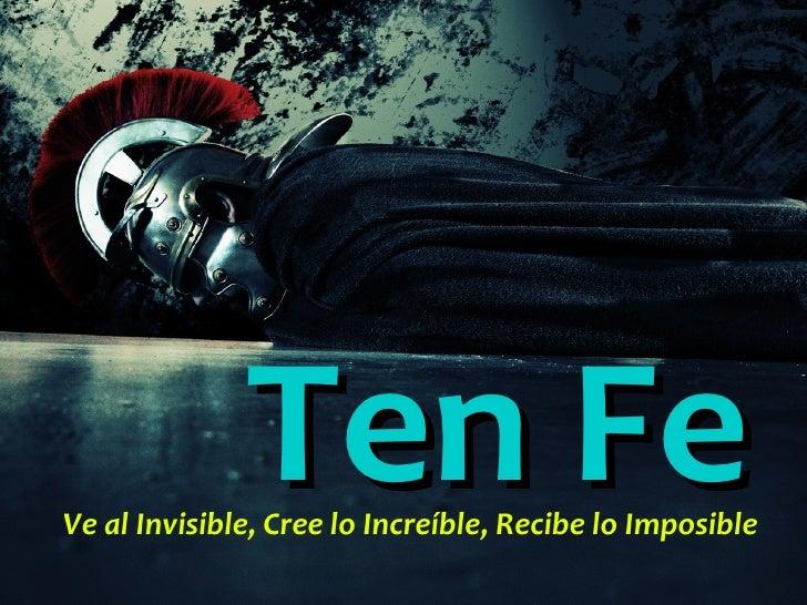 Ten Fe Ve al Invisible, Cree lo Increíble, Recibe lo Imposible