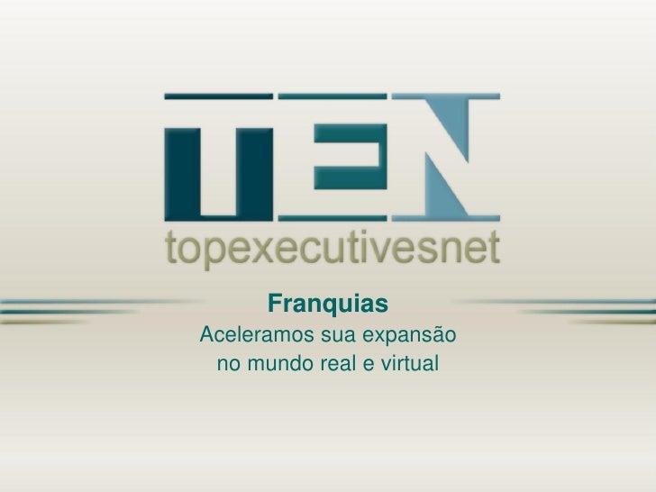 FranquiasAceleramos sua expansão no mundo real e virtual