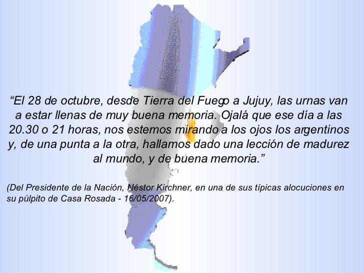 """"""" El 28 de octubre, desde Tierra del Fuego a Jujuy, las urnas van a estar llenas de muy buena memoria. Ojalá que ese día a..."""