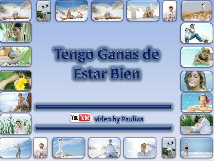 Tengo Ganas de Estar Bien<br />video by Paulina<br />