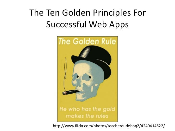 The Ten Golden Principles For Successful Web Apps<br />http://www.flickr.com/photos/teacherdudebbq2/4240414622/<br />