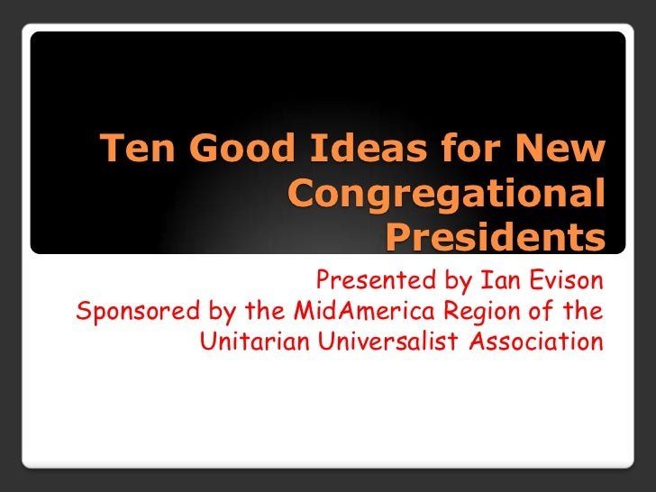 Ten Good Ideas for New         Congregational             Presidents                   Presented by Ian EvisonSponsored by...
