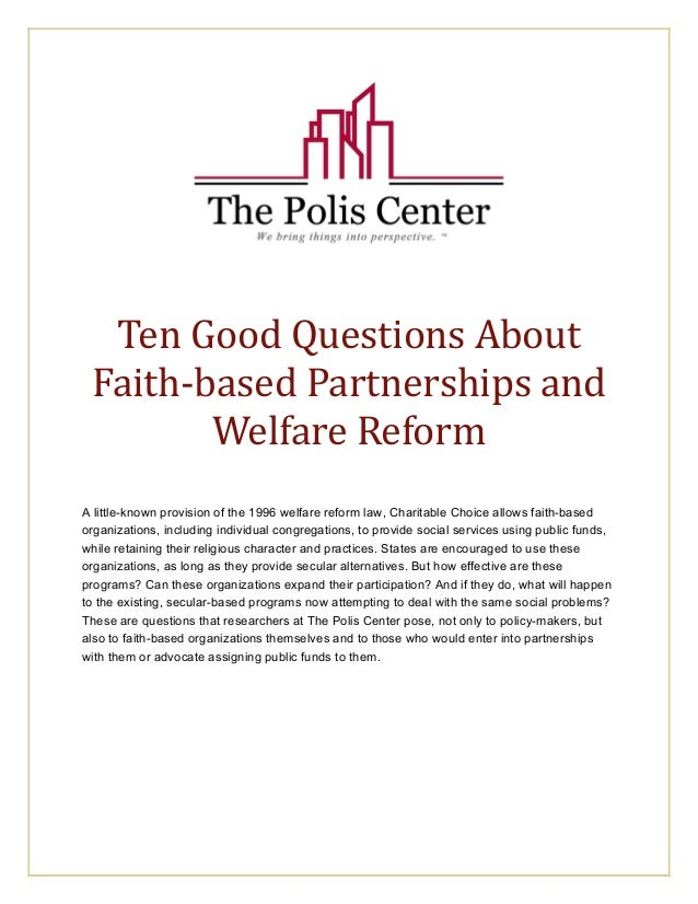 Ten Good Questions About  Faith‐based Partnerships and  Welfare Reform  A little-known provision of the 1996 welfare refor...