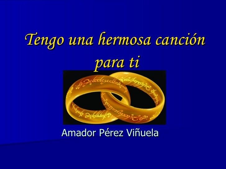 Tengo una hermosa canción  para ti Amador Pérez Viñuela