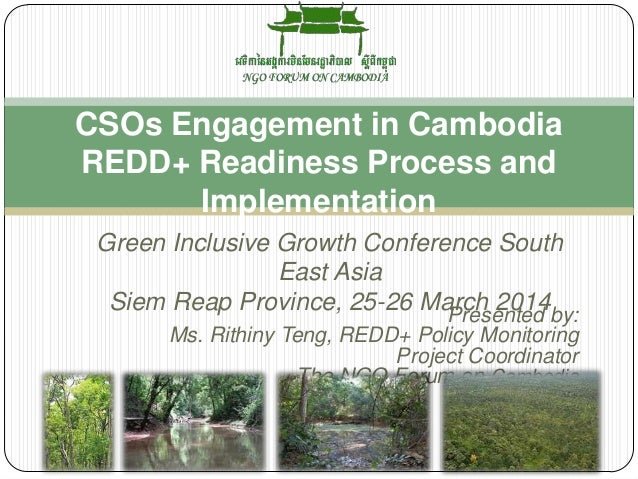Presented by: Ms. Rithiny Teng, REDD+ Policy Monitoring Project Coordinator The NGO Forum on Cambodia CSOs Engagement in C...