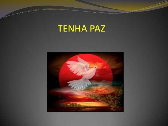 TENHA PAZ Per. 742 - Qual é a causa que leva o homem à guerra? - Predominância da natureza animal sobre a natureza espirit...