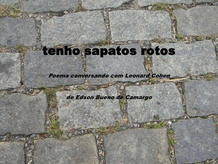 tenho sapatos rotosPoema conversando com Leonard Cohen     de Edson Bueno de Camargo