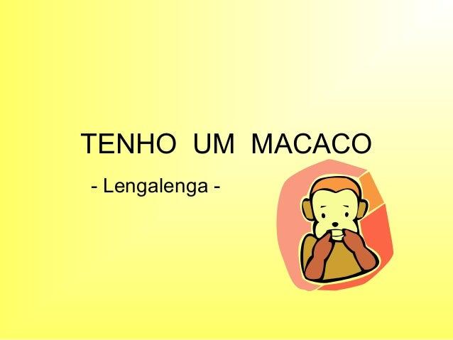 TENHO UM MACACO- Lengalenga -