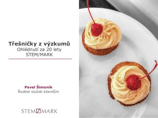 Třešničky z výzkumů  Ohlédnutí za 20 lety  STEM/MARK  Pavel Šimoník  Ředitel služeb klientům