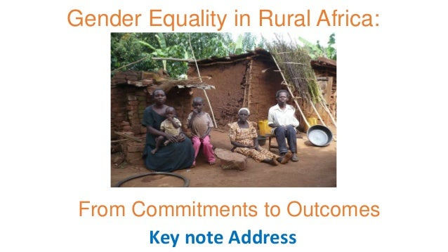 Gender Equality in Rural Africa: Key note Address From Commitments to Outcomes