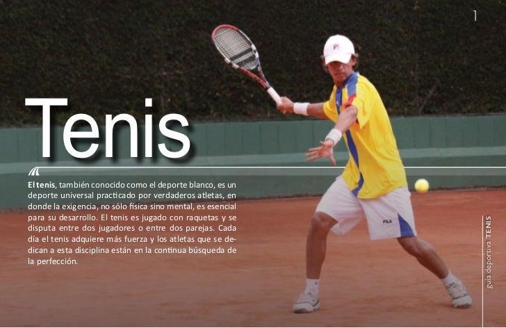1TenisEl tenis, también conocido como el deporte blanco, es undeporte universal practicado por verdaderos atletas, endonde...